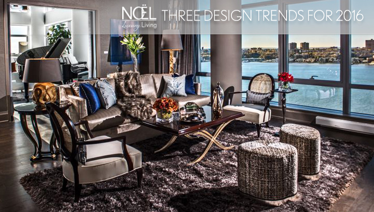 Interior Design Trends Three Styles For 2016 Noel Furniture