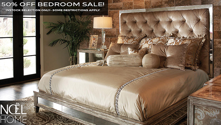 Noël Furniture - 50% Off Bedroom Sale - Instock Selection Only - Some Restrictions Appy